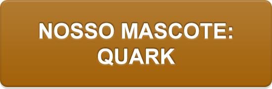 Nosso mascote: Quark.