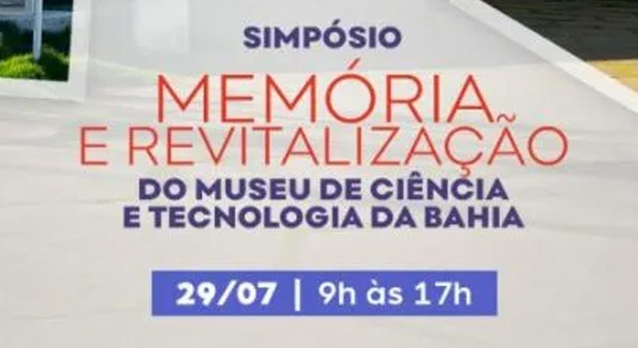 Secti da Bahia promove Simpósio sobre Memória e Revitalização do Museu de Ciência e Tecnologia