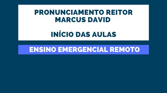 Pronunciamento Reitor Marcus David   Início das Aulas Ensino Remoto Emergencial