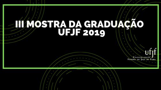 Síntese: III Mostra de Graduação da UFJF – 2019