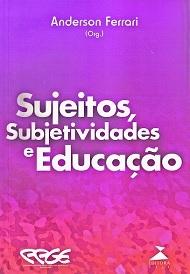 Sujeitos, subjetividades e educação