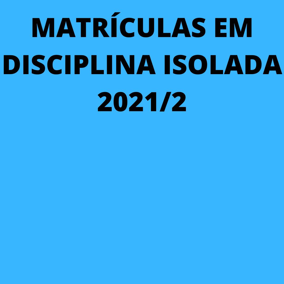 Matrícula em disciplina isolada 2021/2 – PPG Educação Matemática