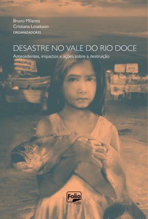 Desastre no Vale do Rio Doce antecedentes, impactos e ações sobre a destruição Foto Divulgação