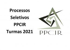 Novo Processo Seletivo PPCIR – Turmas 2021 Mestrado e Doutorado