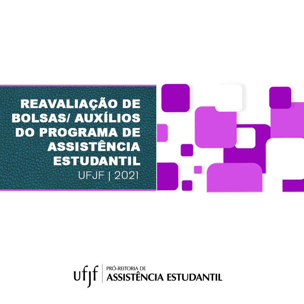 REAVALIAÇÃO DE BOLSAS/AUXÍLIOS DO  PROGRAMA DE ASSISTÊNCIA ESTUDANTIL DA UFJF-2021