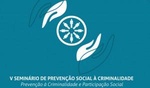 V seminário de prevenção social à criminalidade