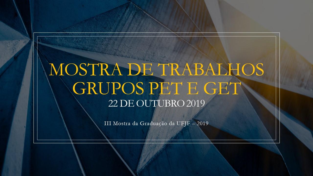 Mostra de Trabalhos Grupos PET e GET – III Mostra da Graduação da UFJF – 2019
